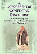 Topography of Confucian Discourse Politico-philosophical Reflections on Confucian Discourse ...