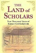 Land of Scholars 2 Thousands Years of Korean Confucianism