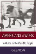 Americans At Work A Cultural Guide To The Can-do People