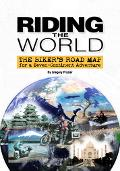Riding The World The Biker's Road Map For A Seven-Continent Adventure