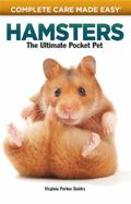 Complete Care Made Easy, Hamsters The Ultimate Pocket Pet