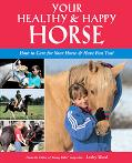Your Healthy & Happy Horse How to Care for Your Horse & Have Fun Too!