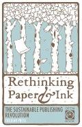 Rethinking Paper and Ink : The Sustainable Publishing Revolution