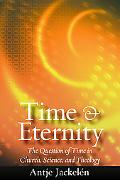 Time & Eternity The Question Of Time In Church, Natural Science And Theology
