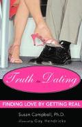 Truth in Dating Finding Love by Getting Real