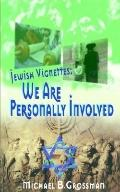 Jewish Vignettes We Are Personally Involved