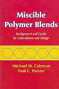 Miscible Polymer Blends Background and Guide for Calculations and Design