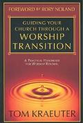 Guiding Your Church Through a Worship Transition A Practical Handbook for Worship Renewal
