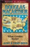 Douglas MacArthur: What Greater Honor (Heroes of History)