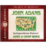 John Adams: Independence Forever (Audiobook) (Heroes of History)