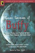Seven Seasons of Buffy Science Fiction and Fantasy Writers Discuss Their Favorite Television...