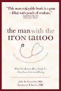 Man With the Iron Tattoo And Other True Tales of Uncommon Wisdom What Our Patients Have Taug...