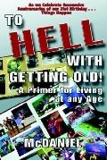 To Hell With Getting Old A Primer For Living At Any Age