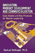 Innovation, Product Development and Commercialization Case Studies and Key Practices for Mar...