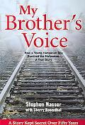 My Brother's Voice How a Young Hungarian Boy Survived the Holocaust, a True Story