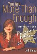 You Are More Than Enough Every Woman's Guide to Purpose, Passion and Power