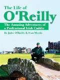 Life of O'Reilly The Amusing Adventures of a Professional Irish Caddie