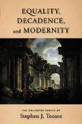 Equality, Decadence, And Modernity The Collected Essays Of Stephen J. Tonsor