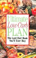 Ultimate Low-Carb Plan the Last Diet Book You'll Ever Buy