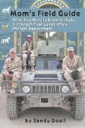 Mom's Field Guide: What You Need to Know to Make It through Your Loved One's Military Deploy...