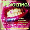That's Revolting! Queer Strategies For Resisting Assimilation