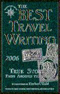 Best Travel Writing 2006 True Stories from Around the World