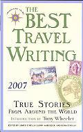 Best Travel Writing 2007 True Stories from Around the World