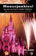 Mousejunkies!: Tips, Tales, and Tricks for a Disney World Fix: All You Need to Know for a Pe...