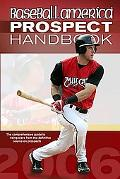 Basball America 2006 Prospect Handbook The Comprehensive Guide to Rising Stars from the Defi...