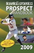 Baseball America 2009 Prospect Handbook: The Comprehensive Guide to Rising Stars from the De...