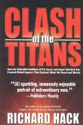 Clash of the Titans How the Unbridled Ambition of Ted Turner and Rupert Murdoch Has Created ...