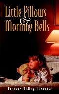 Little Pillows and Morning Bells: Good-Night Thoughts and Waking Thoughts for the Little Ones