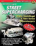 Street Supercharging: Roots, Centrifugal & Twin Screw Superchargers (S-A Design)