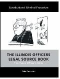 Illinois Officers Legal Source Book : The Peace Officer's Bible