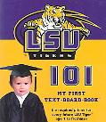 Louisiana State University 101 My First Text-Board-Book