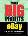 Make Big Profits On Ebay Start Your Own Million $ Business