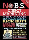 No B.S. Direct Marketing The Ultimate, No Holds Barred, Kick Butt, Take No Prisoners Direct ...