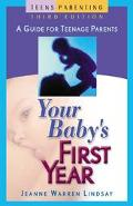 Your Baby's First Year A Guide for Teenage Parents