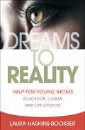 Dreams to Reality Help for Young Moms, Education, Career, And Life Choices