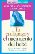 Tu Embarazo Y El Nacimiento De tu Bebe / Your Pregnancy and Newborn Guia Para Adolescentes E...