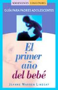 Primer Ano Del Bebe/ Your Baby's First Year Guia Para Madres/Padres Adolescentes / a Guide f...