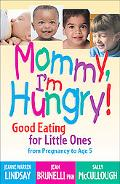 Mommy, I'm Hungry! Good Eating for Little Ones