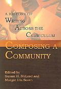 Composing a Community A History of Writing Across the Curriculum