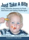 Just Take a Bite Easy, Effective Answers To Food Aversions And Eating Challenges
