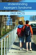 Understanding Asperger's Syndrome Fast Facts a Guide for Teachers And Educators to Address t...