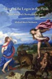 Glory of the Logos in the Flesh: Saint John Paul's Theology of the Body