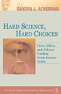 Hard Science, Hard Choices Facts, Ethics and Policies Guiding Brain Science Today