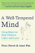 Well-tempered Mind Using Music to Help Children Listen And Learn