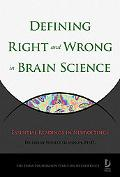 Defining Right and Wrong in Brain Science Essential Readings in Neuroethics