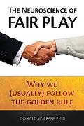 Neuroscience of Fair Play Why We (Usually) Follow the Golden Rule